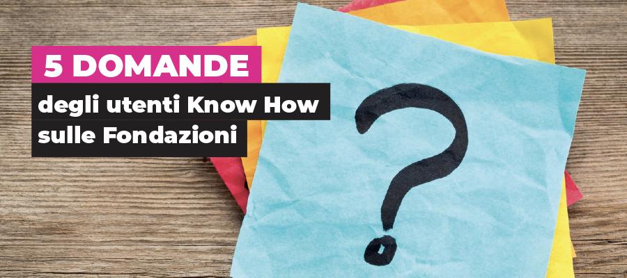 5 domande degli utenti Know How sulle Fondazioni