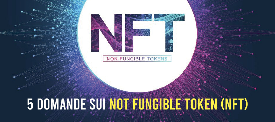 5 domande sui Not Fungible Token (NFT)