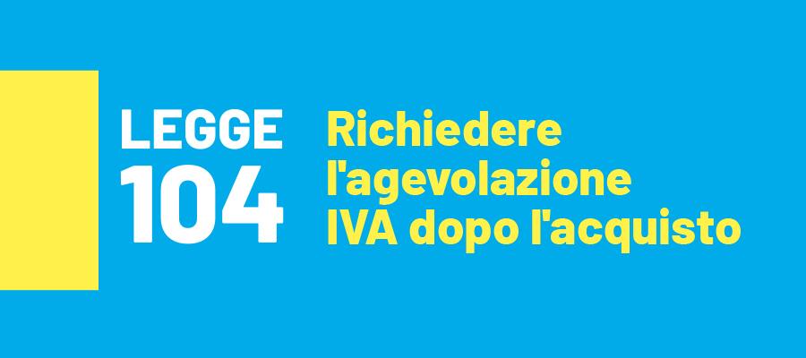 Agevolazione IVA e legge 104: come richiederla dopo acquisto