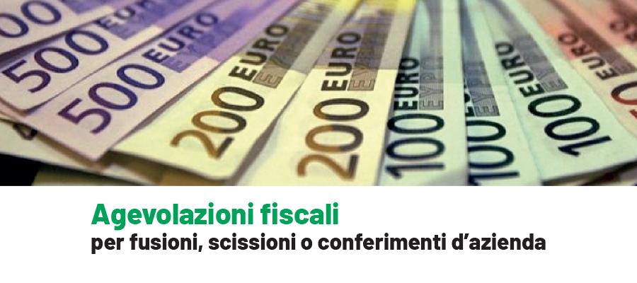 Agevolazioni fiscali per fusioni, scissioni o conferimenti di azienda