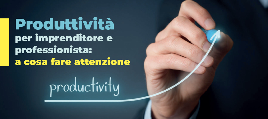 Aumentare la produttività: i fattori chiave per imprenditore e professionista