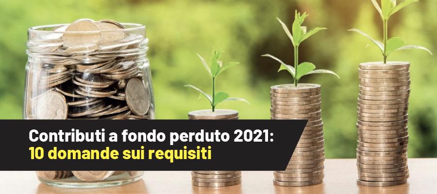 Contributi a fondo perduto 2021: 10 domande sui requisiti