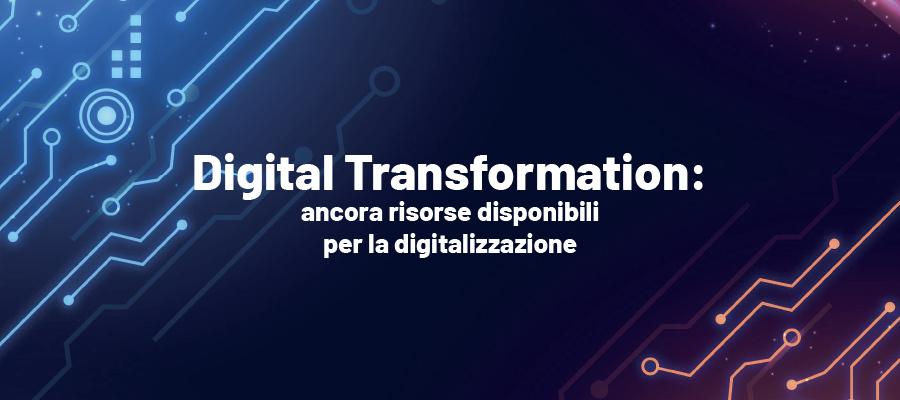 Digital Transformation: ancora risorse disponibili per la digitalizzazione