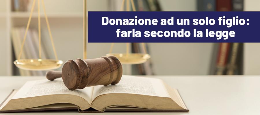 Donazione ad un solo figlio: farla secondo la legge