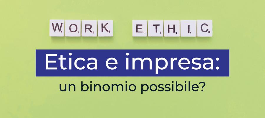 Etica e impresa: un binomio possibile?