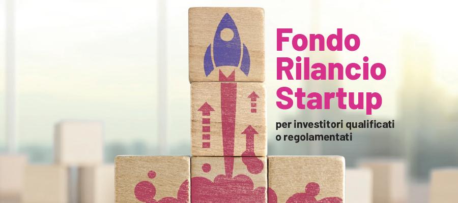 Fondo Rilancio Startup per investitori qualificati o regolamentati