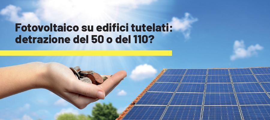 Fotovoltaico su edifici tutelati: detrazione del 50 o del 110?