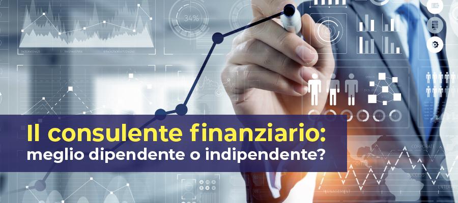 Il consulente finanziario: meglio dipendente o indipendente?