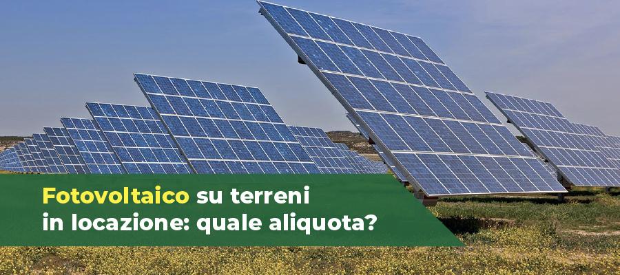 Impianti fotovoltaici su terreni in locazione: quali tasse si pagano?