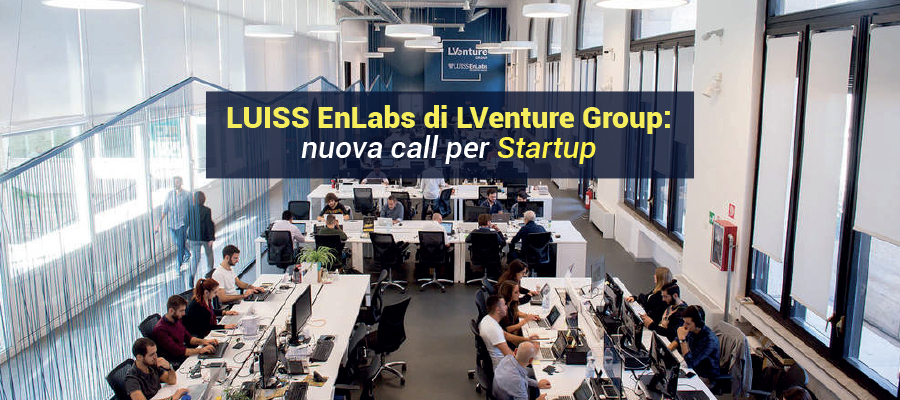 LUISS EnLabs di LVenture Group: nuova call per Startup