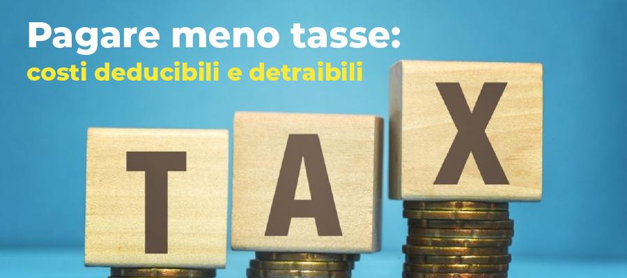 Pagare meno tasse: costi deducibili e detraibili
