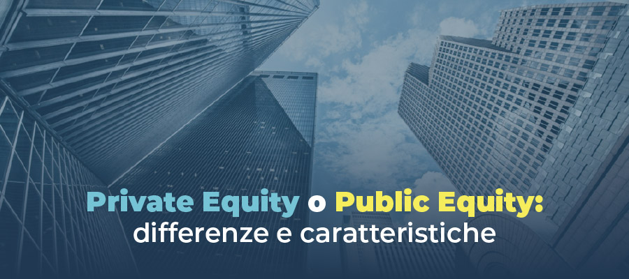 Private Equity o Public Equity: differenze e caratteristiche