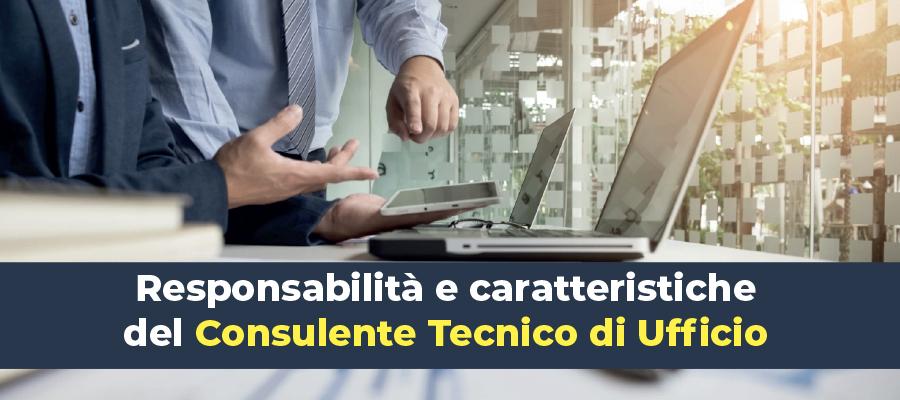 Responsabilità e caratteristiche del Consulente Tecnico di Ufficio