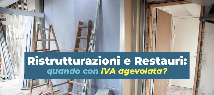 Ristrutturazioni e Restauri: quando con IVA agevolata?