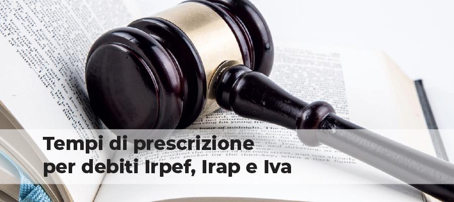 Tempi di prescrizione per debiti Irpef, Irap e Iva