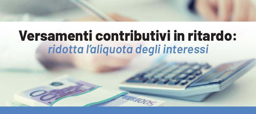 Versamenti contributivi in ritardo: ridotta l'aliquota degli interessi