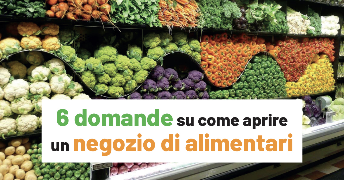 6 domande su come aprire un negozio di alimentari