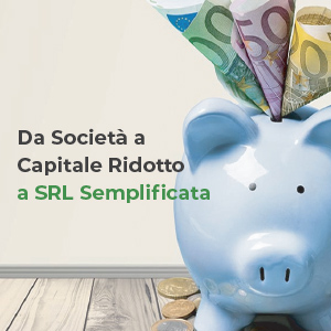 Da Società a Capitale Ridotto a SRL Semplificata