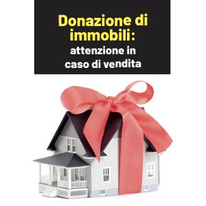 Donazione di immobili: un problema in caso di vendita della casa