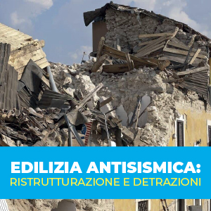 Edilizia antisismica: ristrutturazione e detrazioni
