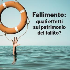 Fallimento: quali effetti sul patrimonio del fallito?