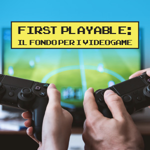 First Playable Fund: il fondo per digital entertainment e gaming