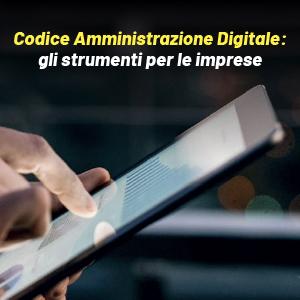 Il Codice dell'Amministrazione Digitale: gli strumenti per le imprese