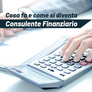 Il Consulente Finanziario: come si diventa e cosa fa