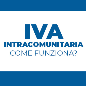 IVA intracomunitaria: come funziona per chi vende e chi acquista