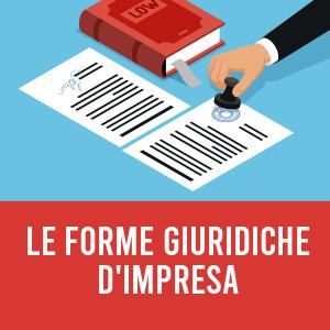 Le forme giuridiche d'impresa: caratteristiche, pro e contro