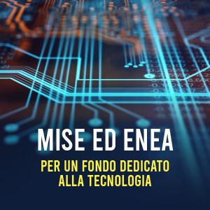 MISE ed ENEA: istituito un Fondo per il trasferimento tecnologico