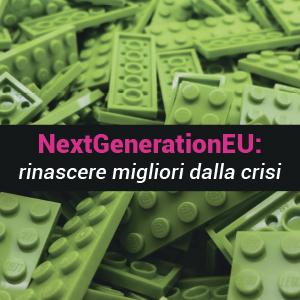 NextGenerationEU: rinascere (migliori) dalla crisi