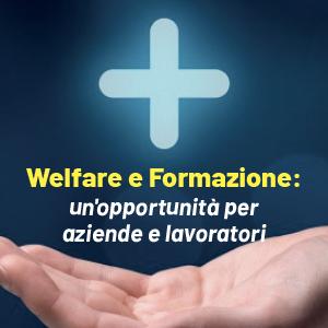 Opportunità per aziende e lavoratori grazie a welfare e formazione