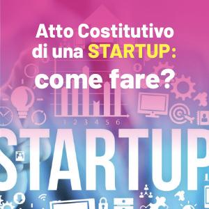 Scrittura e presentazione dell'atto costitutivo di una Startup