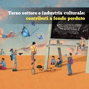 Terzo settore e industria culturale: contributi a fondo perduto