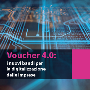 Voucher 4.0: i nuovi bandi per la digitalizzazione delle imprese